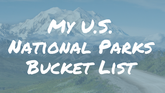 The Top 10 National Parks I Want to Visit