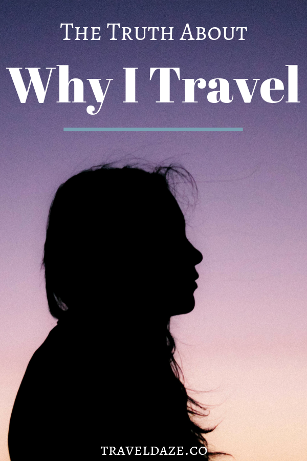 The TRUTH About Why I Travel. Why do YOU travel? #travel